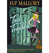 Mallory, H P [ Toil and Trouble: The Jolie Wilkins Series ] [ TOIL AND TROUBLE: THE JOLIE WILKINS SERIES ] Feb - 2012 { Paperback }