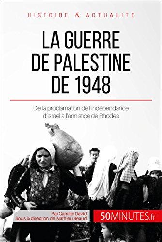 La guerre de Palestine de 1948: De la proclamation de l'indépendance d'Israël à l'armistice de Rhodes (Grandes Batailles t. 18)