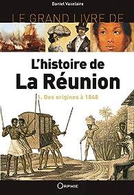 L'histoire de la Réunion : Tome 1, Des origines à nos jours par Daniel Vaxelaire