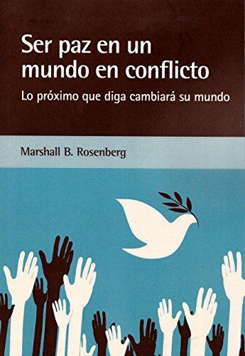 Ser paz en un mundo en conflicto por Marshall Rosenberg