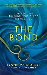 The Bond: Connecting Through the Space Between Us. Lynne McTaggert by Lynne McTaggart (2011-09-01)