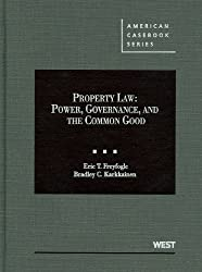Property Law: Power, Governance, and the Common Good (American Casebooks)