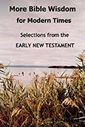 More Bible Wisdom for Modern Times: Selections from the Early New Testament by John Howard Reid (2008-01-01)