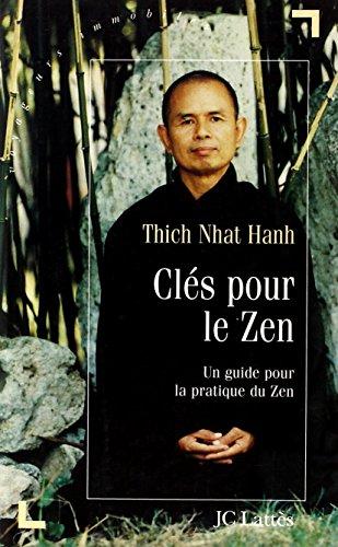 Clés pour le zen. Un guide pour la pratique du Zen par Nhat-Hanh Thich