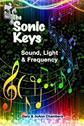 The Sonic Keys: Sound, Light & Frequency (Volume 1) by JoAnn Chambers (2014-01-01)