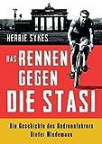 Das Rennen gegen die Stasi: Die Geschichte des Radrennfahrers Dieter Wiedemann - Herbie Sykes