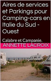 Aires de services et Parkings pour Camping-cars en Italie du Sud -Ouest: Calabre et Campanie. par [Lacroix, Annette]