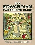 The Edwardian Gardener's Guide: For All Garden Lovers (Old House)