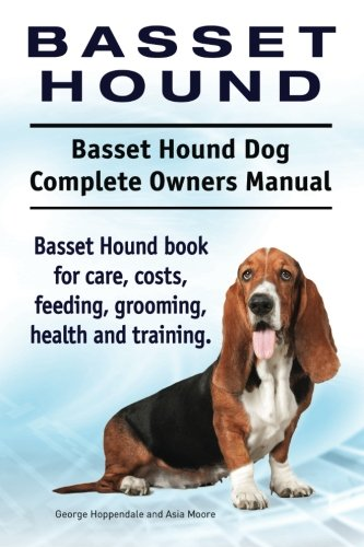 Basset Hound. Basset Hound Dog Complete Owners Manual. Basset Hound book for care, costs, feeding, grooming, health and…