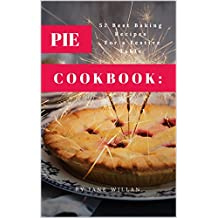 Pie Cookbook:  52 Best Baking Recipes For a Festive Table (Baking Series Book 3) (English Edition)