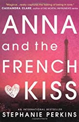 Anna and the French Kiss (Anna & the French Kiss 1) by Stephanie Perkins (2014-01-01)