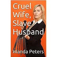 Cruel Wife, Slave Husband: A Domestic Discipline Book (English Edition)