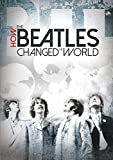 HOW THE BEATLES CHANGED THE WORLD - HOW THE BEATLES CHANGED THE WORLD (1 DVD)