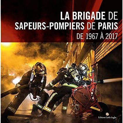 La brigade de sapeurs-pompiers de Paris de 1967 à 2017