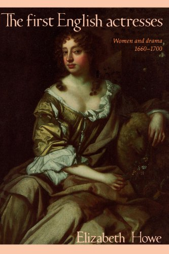 The First English Actresses Paperback: Women and Drama, 1660-1700