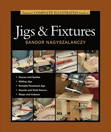 Taunton's Complete Illustrated Guide to Jigs & Fixtures (Complete Illustrated Guides (Taunton)) by Sandor Nagyszalanczy (2006-03-21)