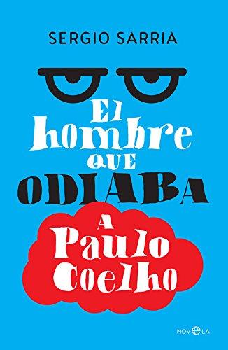 El hombre que odiaba a Paulo Coelho por Sergio Sarria
