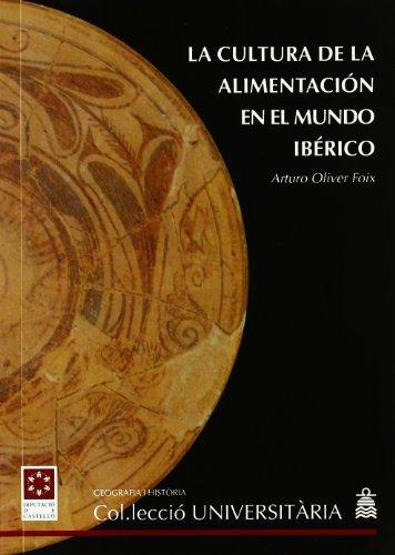 LA CULTURA DE LA ALIMENTACIÓN EN EL MUNDO IBÉRICO (Col·lecció Universitària/Geografia i Història) por Arturo Oliver Foix