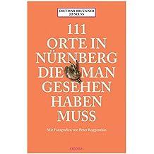 111 Orte in Nürnberg, die man gesehen haben muss: Reiseführer