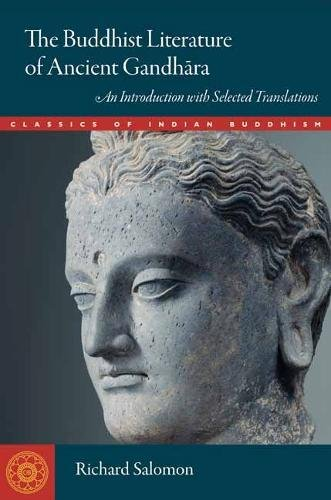 The Buddhist Literature of Ancient Gandhara: An Introduction with Selected Translations (Classics of Indian Buddhism)