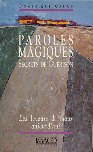 Paroles magiques, secrets de guérison : Les Leveurs de maux aujourd'hui par Dominique Camus