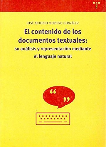 El contenido de los documentos textuales: su análisis y representación mediante el lenguaje natural (Biblioteconomía y Administración Cultural) por José Antonio Moreiro González