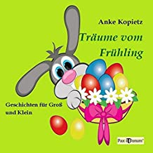 Träume vom Frühling: Geschichten für Groß und Klein