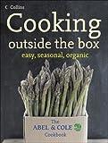 Cooking outside the box - easy, seasonal, organic: The ABEL & COLE Cookbook