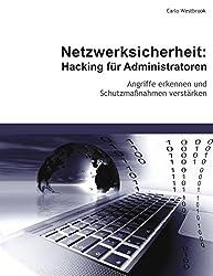 Netzwerksicherheit: Hacking für Administratoren: Angriffe erkennen und Schutzmaßnahmen verstärken