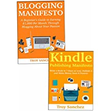 Writing Manifesto: How to Earn Money Through Your Writing. The Art of Making a Living with Blogging or Amazon Kindle Publishing (English Edition)
