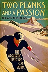 Two Planks and a Passion: The Dramatic History of Skiing by Roland Huntford (2008-11-02)