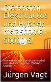 Die besten Elektroautos und Hybride bis 25000 € - 50000 €!: Wie wirtschaftlich und komfortabel sind die Fahrzeuge bis 25000 € – 50000 € ? (Die besten Elektroautos ... und Hybride in 2016!) (German Edition)