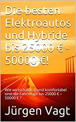 Die besten Elektroautos und Hybride bis 25000 € - 50000 €!: Wie wirtschaftlich und komfortabel sind die Fahrzeuge bis 25000 € – 50000 € ? (Die besten Elektroautos und Hybride in 2016! 2)