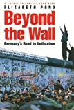 Beyond the Wall: Germany's Road to Unification (Twentieth Century Fund Book)