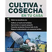 Cultiva y cosecha en tu casa/ Cultivating and Harvesting in Your Home