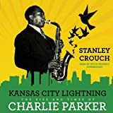 Kansas City Lightning: The Rise and Times of Charlie Parker by Stanley Crouch (2014-01-01)