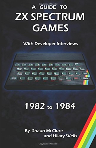 A Guide to ZX Spectrum games - 1982 to 1984 with an introduction by Crash magazine editor Roger Kean