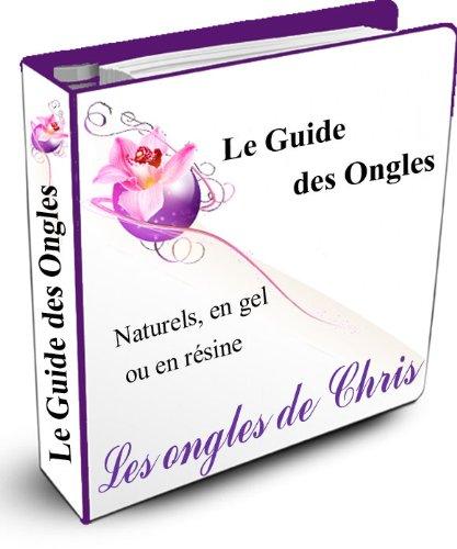 Le guide des ongles, naturels en gel ou en résine (Les guides de Chris t. 1) par Christine BUDE