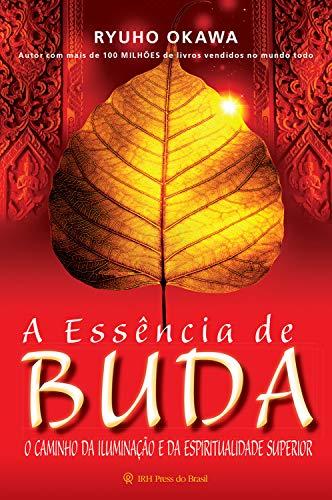 A Essência de Buda: O Caminho da Iluminação e da Espiritualidade Superior (Portuguese Edition) por Ryuho Okawa