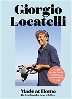Made at Home: The food I cook for the people I love by [Locatelli, Giorgio]