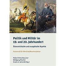 Politik und Militär im 19. und 20. Jahrhundert: Österreichische und europäische Aspekte. Festschrift für Manfried Rauchensteiner (Schriftenreihe des ... Studien der Dr.-Wilfried-Haslauer-Bibliothek)