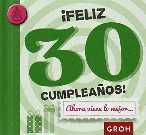 ¡Feliz 30 Cumpleaños! Ahora Viene Lo Mejor… (Minis) por Groh
