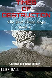 Times of Destruction (The End Times Saga) (Volume 5) by Cliff Ball (2014-02-08)
