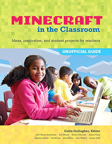An Educator's Guide to Using Minecraft (R) in the Classroom: Ideas, inspiration, and student projects for teachers