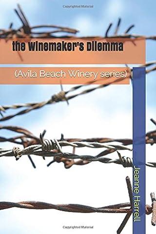 the Winemaker's Dilemma: (Avila Beach Winery series)