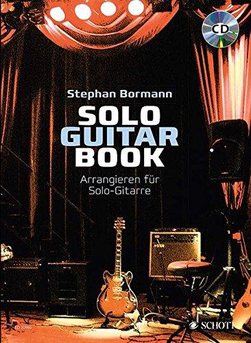 Solo Guitar Book: Arrangieren für Solo-Gitarre. Gitarre. Lehrbuch mit CD.