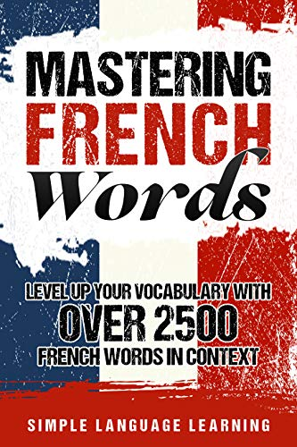 Couverture du livre Mastering French Words: Level Up Your Vocabulary with Over 2500 French Words in Context