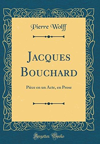 Jacques Bouchard: Piece En Un Acte, En Prose (Classic Reprint)