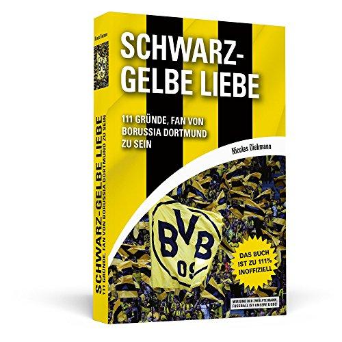 Schwarz-Gelbe Liebe: 111 Gründe, Fan von Borussia Dortmund zu sein