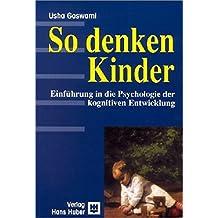 So denken Kinder: Einführung in die Psychologie der kognitiven Entwicklung